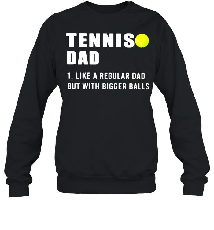 Tennis Dad Like A Regular Dad But With Bigger Balls  Unisex Sweatshirt