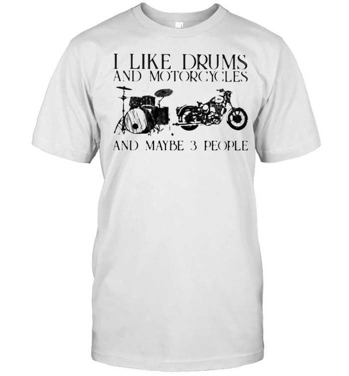 I Like Drums And Motorcycles And Maybe 3 People  Classic Men's T-shirt