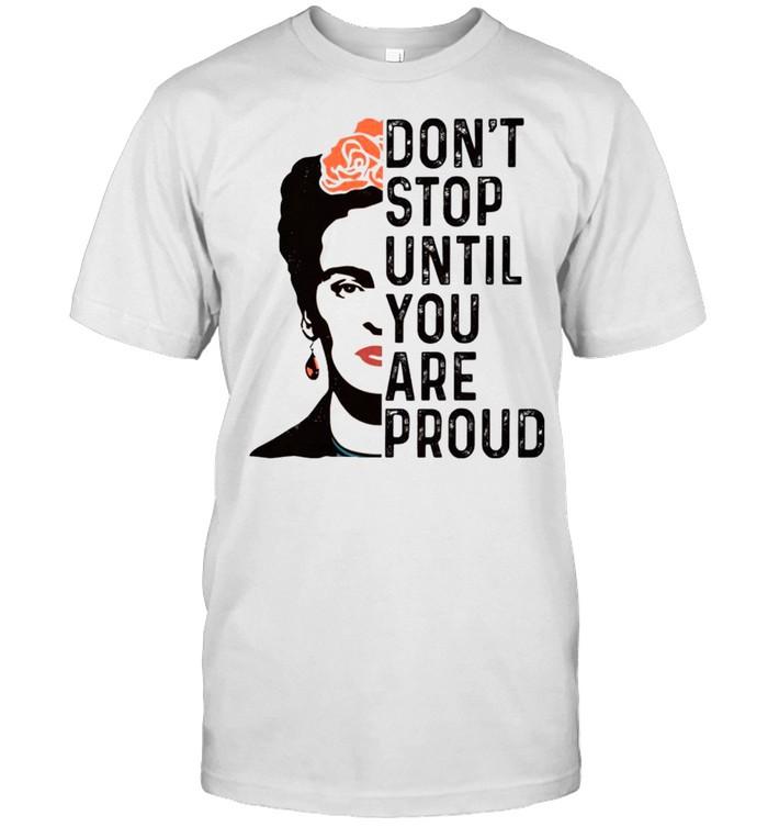 Frida Kahlo dont stop until you are proud shirt Classic Men's T-shirt