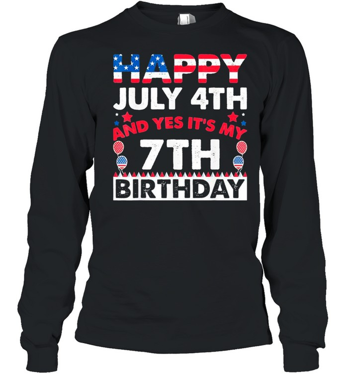 Happy July 4th and Yes It's My 7th Birthday Independence Day Classic shirt Long Sleeved T-shirt