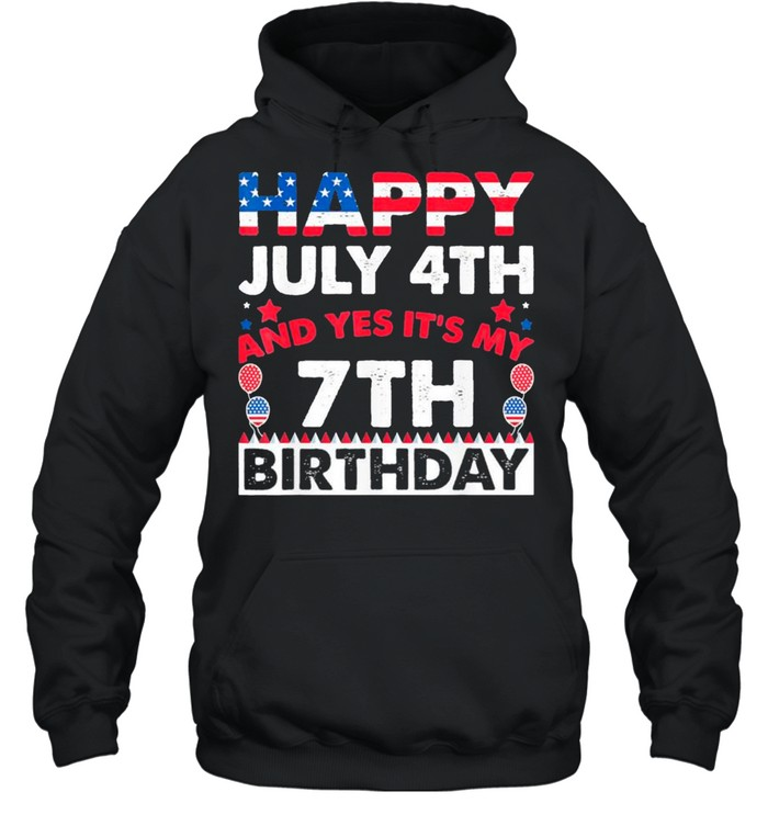 Happy July 4th and Yes It's My 7th Birthday Independence Day Classic shirt Unisex Hoodie