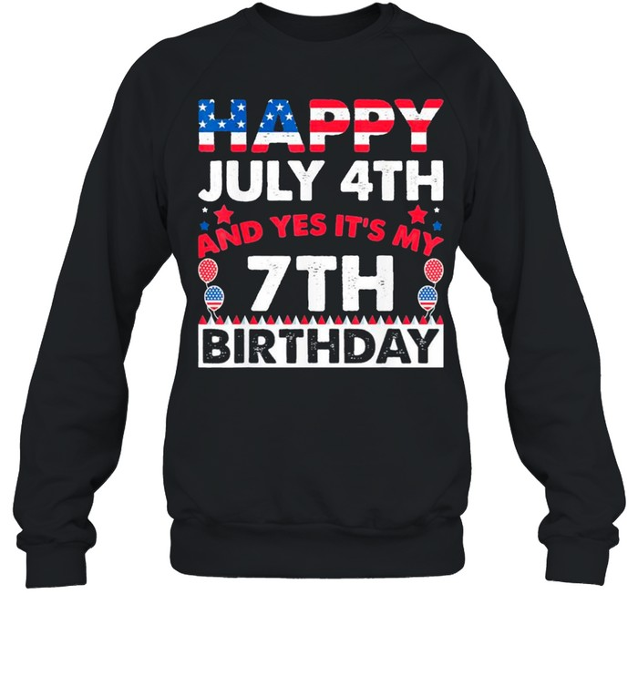 Happy July 4th and Yes It's My 7th Birthday Independence Day Classic shirt Unisex Sweatshirt
