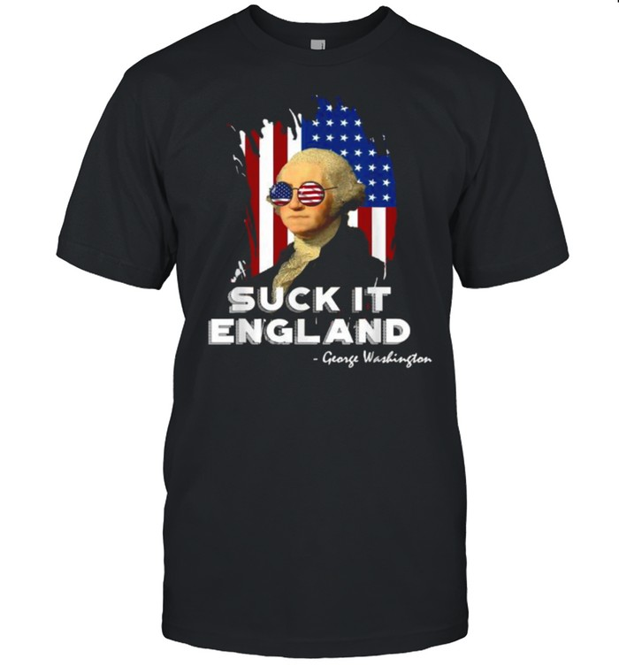 Suck it England George Washington 4th of July Independence Sunglasses Flag T- Classic Men's T-shirt