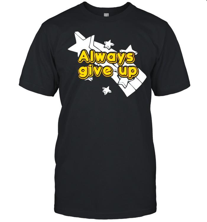 Always give up shirt Classic Men's T-shirt