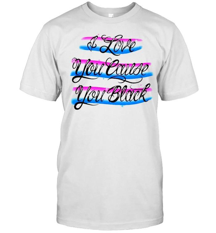 I love you cause you black shirt Classic Men's T-shirt