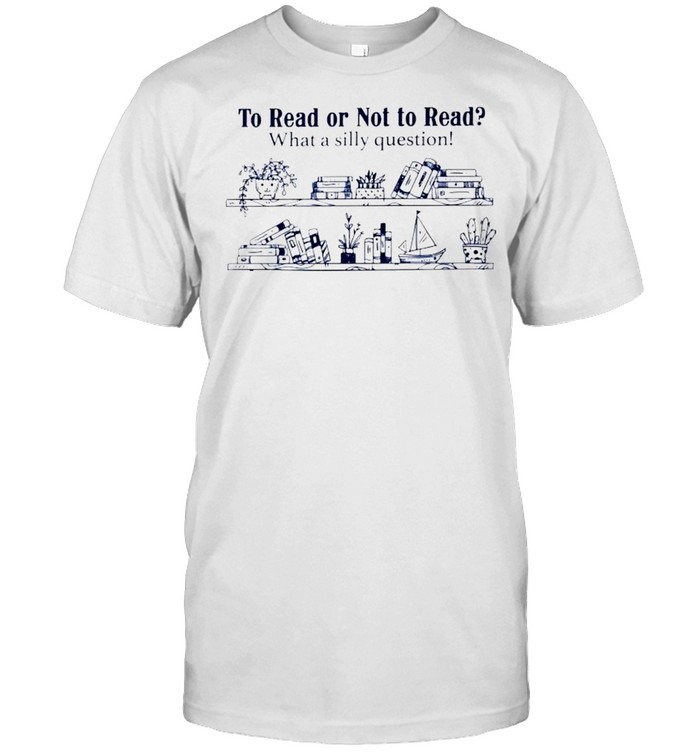 To read or not to read what a silly question shirt Classic Men's T-shirt