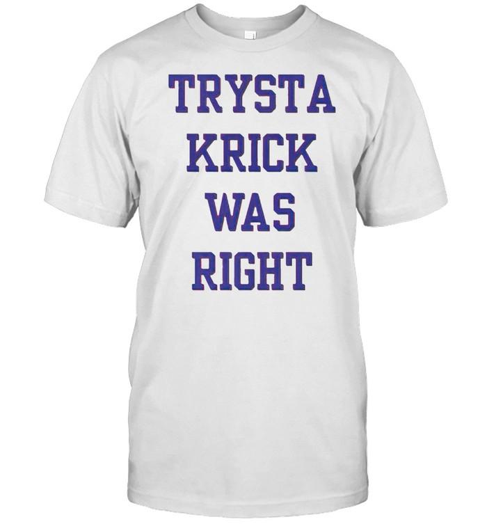 Trysta Krick was right shirt Classic Men's T-shirt
