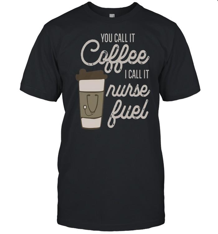 You Call It Coffee I Call It Nurse Fuel shirt Classic Men's T-shirt