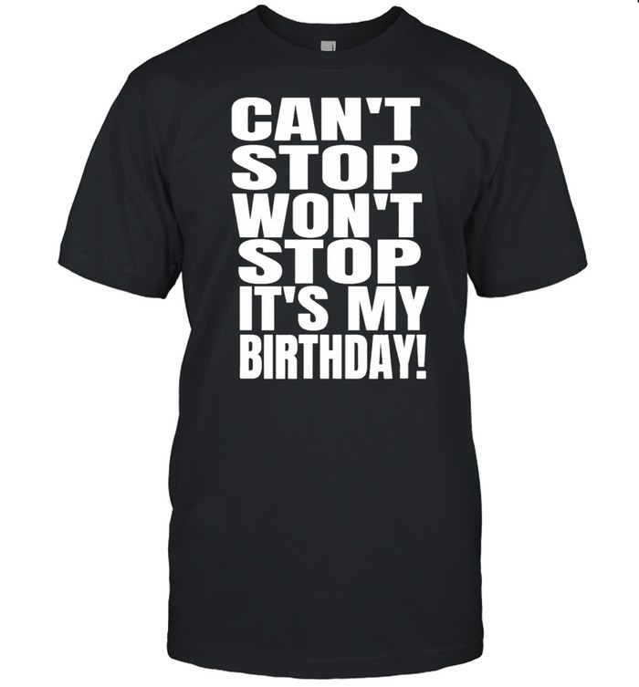 August birthday cant stop wont stop its my birthday us 2021 shirt Classic Men's T-shirt