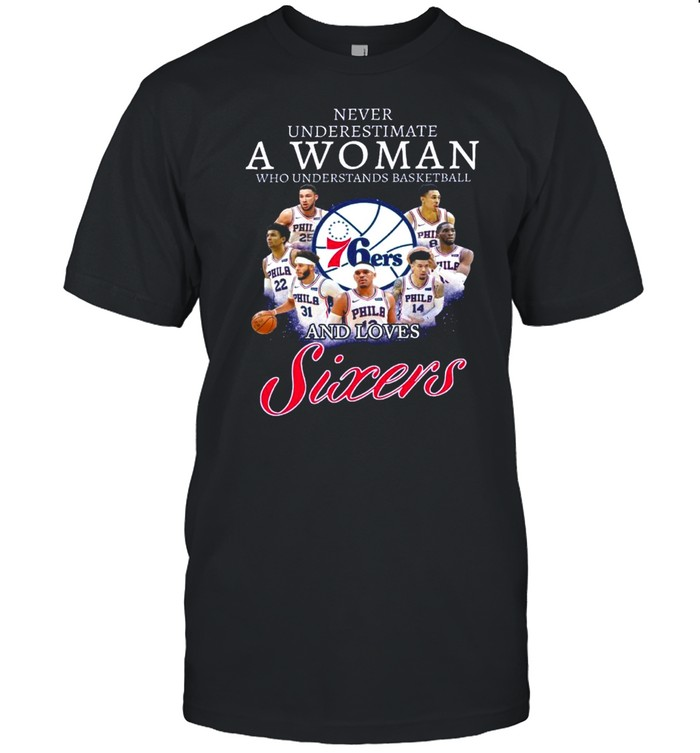 Never Underestimate A Woman Who Understand Basketball And Loves Sixers shirt Classic Men's T-shirt