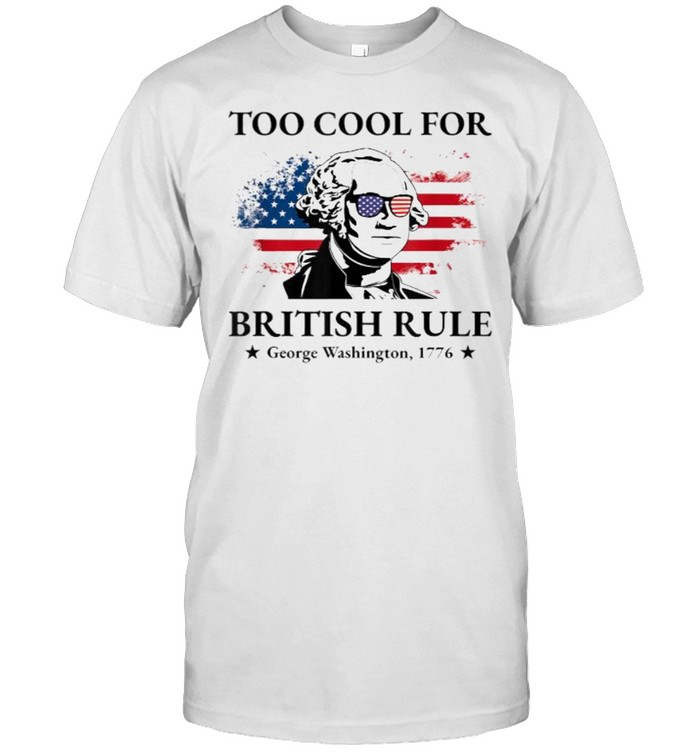 Too Cool For British Rule American Flag 4th of July Patriot T- Classic Men's T-shirt