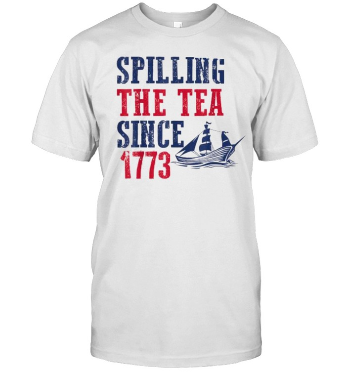 Spilling Tea Since 1773 4th of July Independence Day T- Classic Men's T-shirt