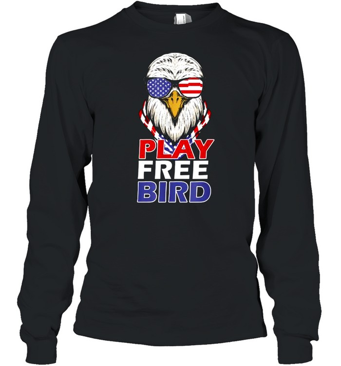 Play Free Bird 4th of July American T- Long Sleeved T-shirt