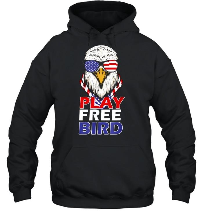 Play Free Bird 4th of July American T- Unisex Hoodie