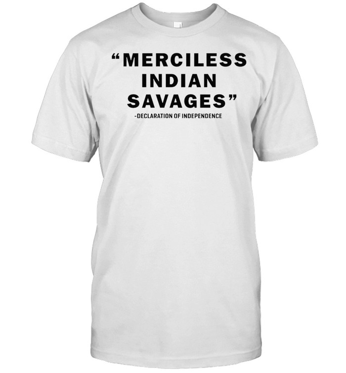 Merciless Indian Savages declaration of independence shirt Classic Men's T-shirt