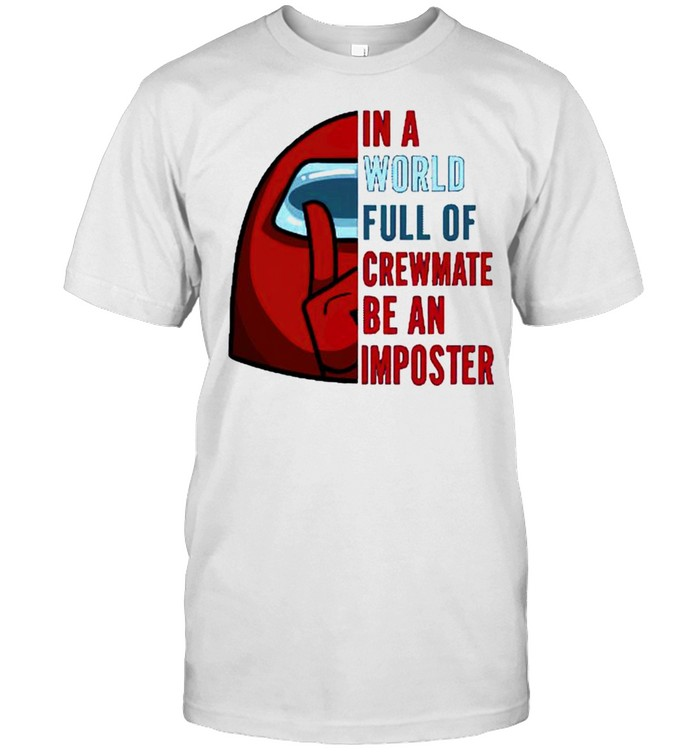In a world full of crewmate be an imposter shirt Classic Men's T-shirt