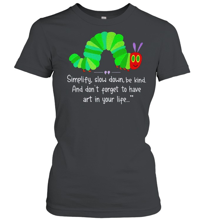 Simplify slow down be kind and don't forget to have art in your life shirt Classic Women's T-shirt