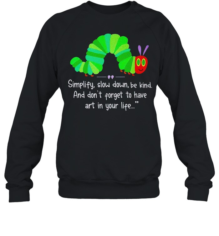 Simplify slow down be kind and don't forget to have art in your life shirt Unisex Sweatshirt
