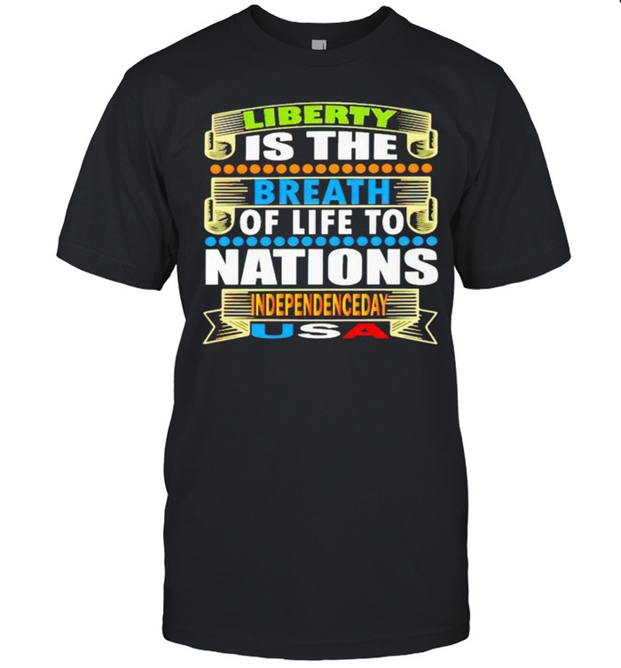 Liberty is the breath of life to nations Independence day shirt Classic Men's T-shirt