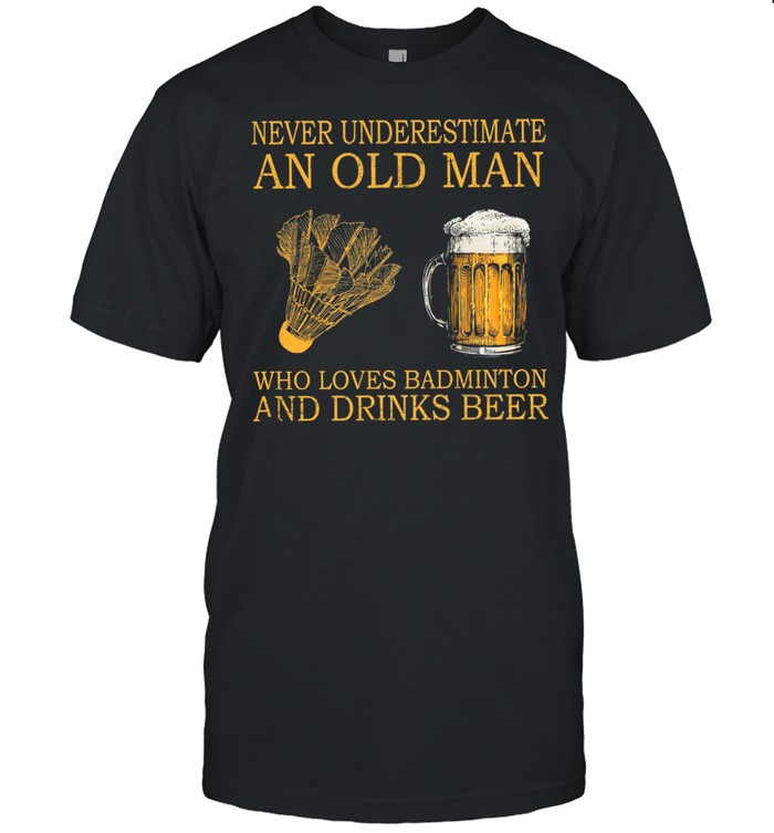 Never underestimate an old man who loves badminton and drink beer shirt Classic Men's T-shirt