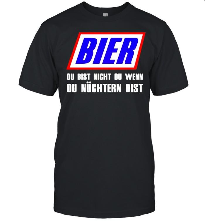 Bier du bist nicht du wenn du nüchtern bist shirt Classic Men's T-shirt