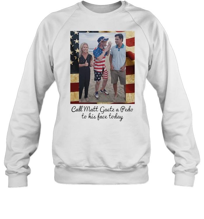 Call Matt Gaetz a Peedo teedo to his face today shirt Unisex Sweatshirt