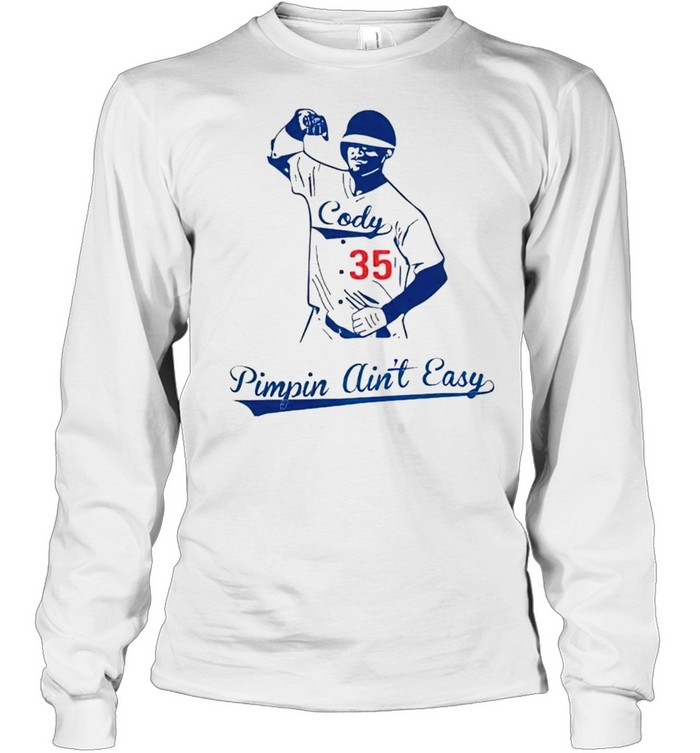 Cody Bellinger pimpin aint easy shirt Long Sleeved T-shirt