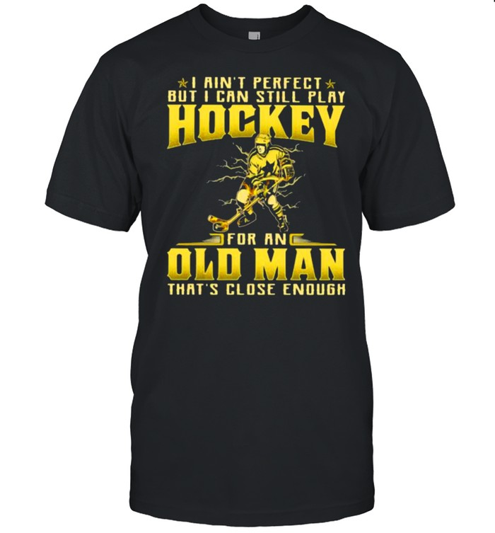 I Ain't Perfect But I Can Still Play Hockey For An Old MAn That's Close Enough  Classic Men's T-shirt
