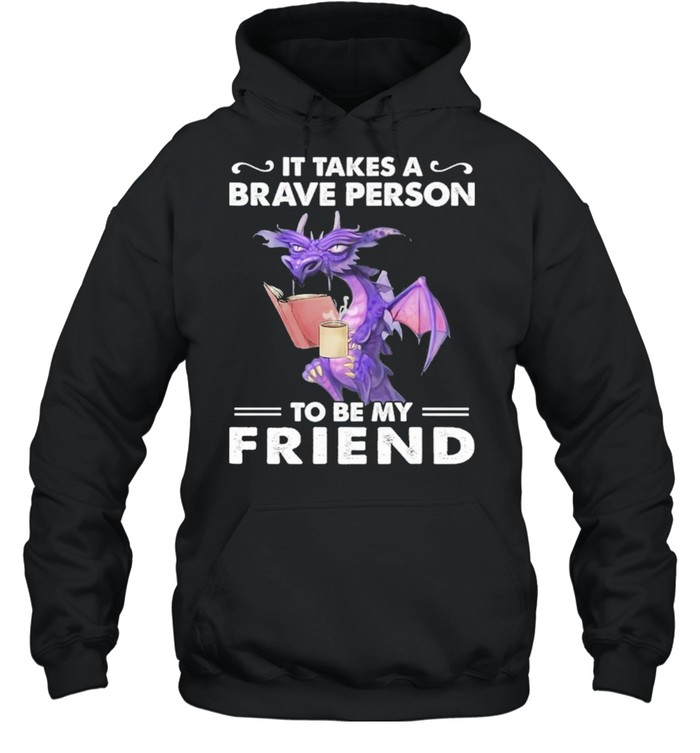 Dragon Drink Coffee It Takes A Brave Person To Be My Friend shirt Unisex Hoodie