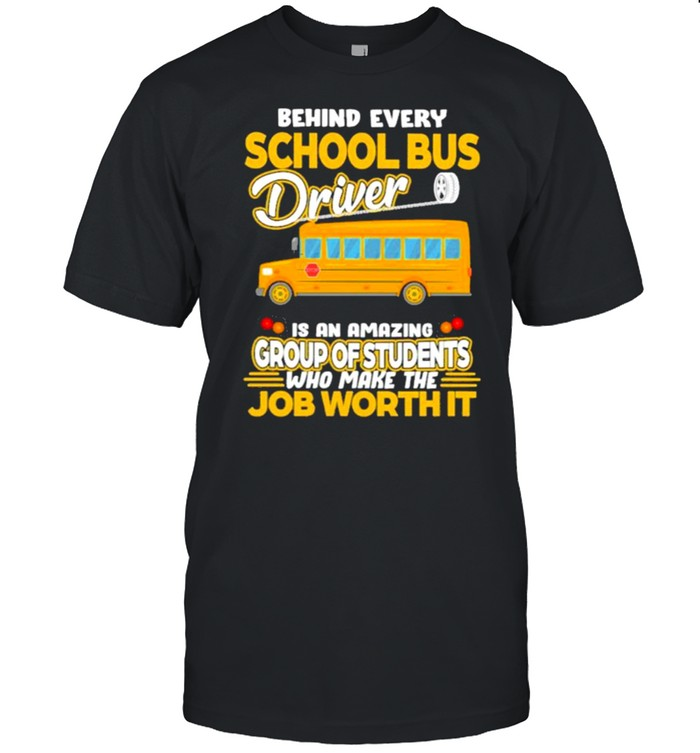 Behind Every School Bus Driver IS An Amazing Group Of Students Who Make The Job Worth It  Classic Men's T-shirt