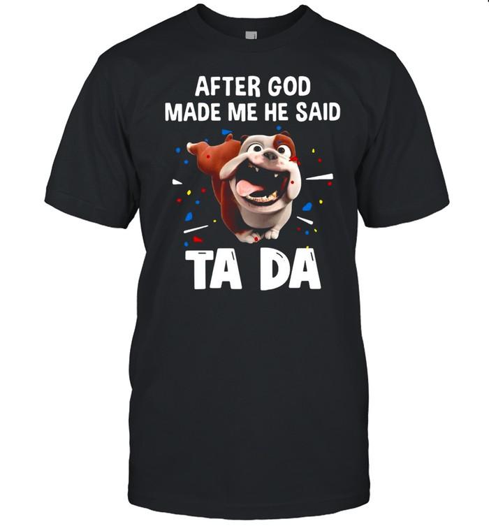 Bull Dog After God Made Me He Said Ta Da T-shirt Classic Men's T-shirt