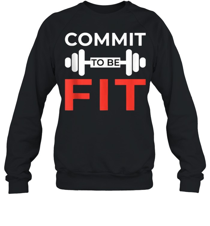 Commit To Be Fit Funny Workout Gift Weightlifting Gym T- Unisex Sweatshirt