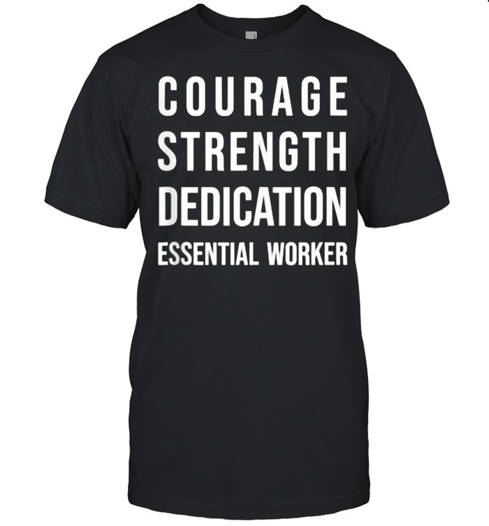 Courage Strength Dedication Essential Worker T- Classic Men's T-shirt