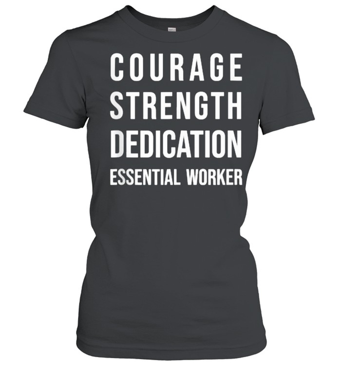 Courage Strength Dedication Essential Worker T- Classic Women's T-shirt