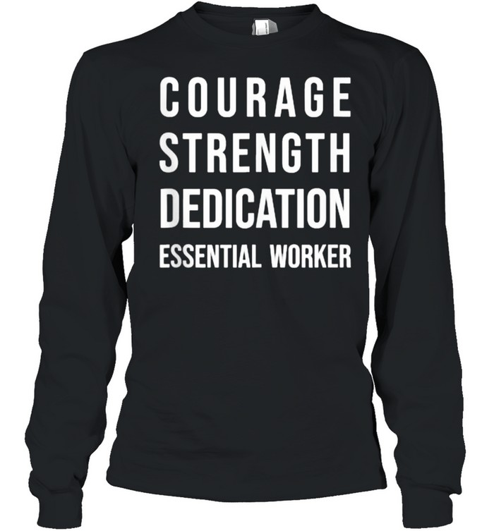 Courage Strength Dedication Essential Worker T- Long Sleeved T-shirt
