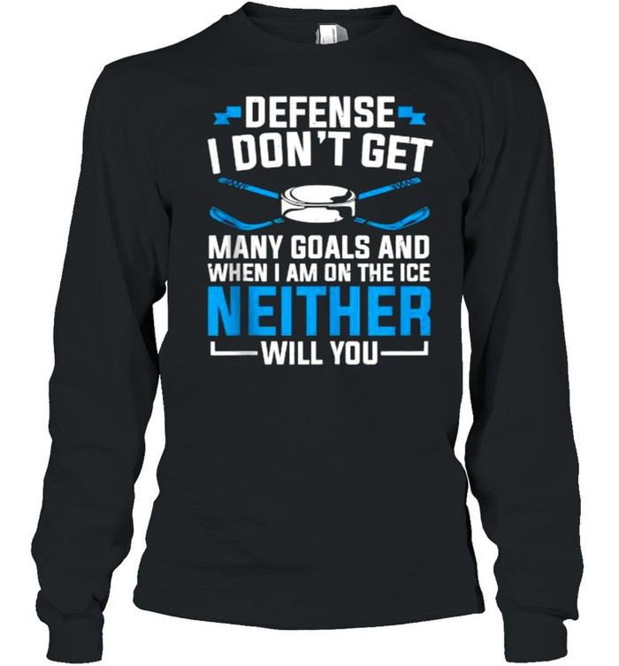 Depense i dont get many goals and When I'm On The Ice Neither Will You Ice Hockey T- Long Sleeved T-shirt