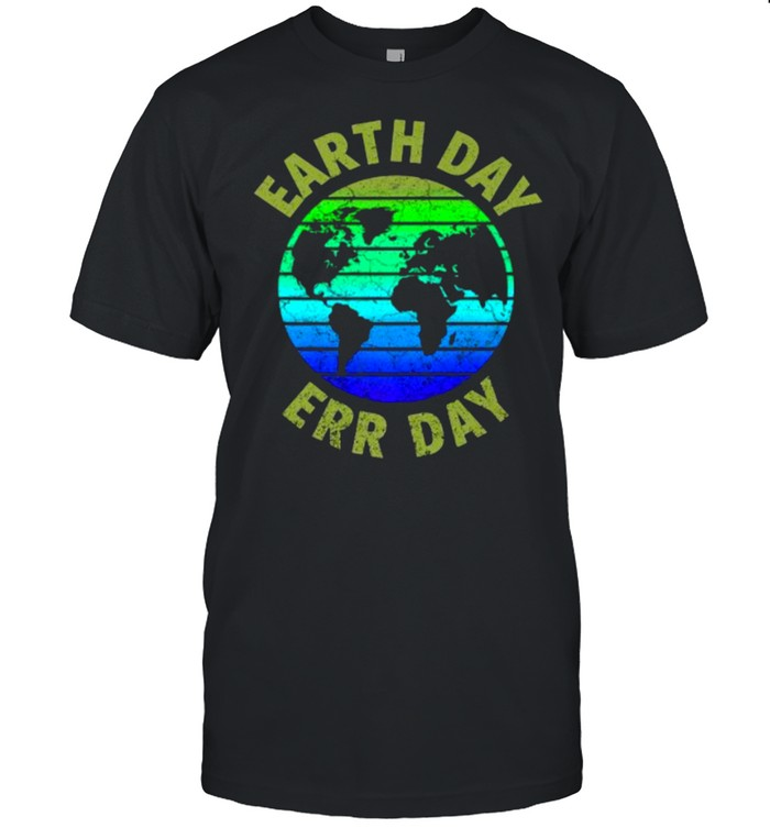 Earth Day Err Day Environmental Awareness Save Earth T- Classic Men's T-shirt
