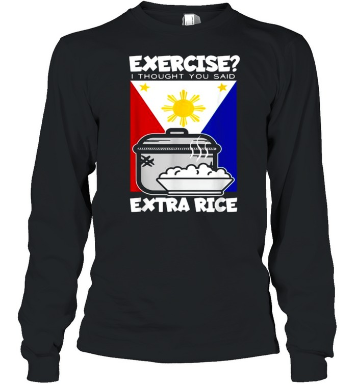 Exercise I Thought You Said Extra Rice Philippines T- Long Sleeved T-shirt