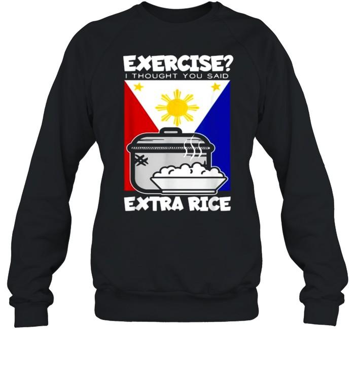 Exercise I Thought You Said Extra Rice Philippines T- Unisex Sweatshirt