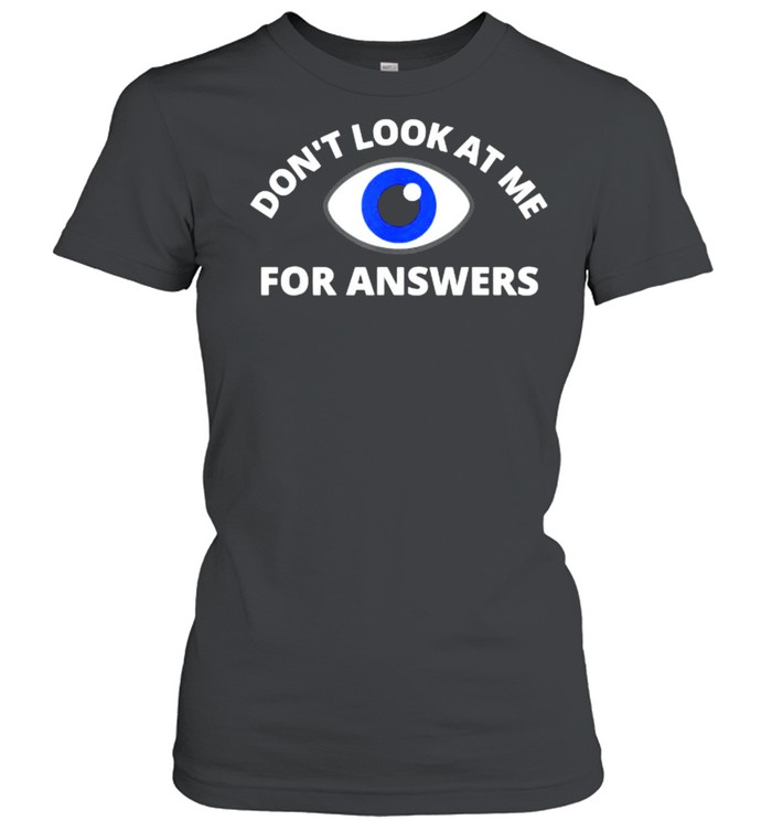 Funny Humor Don't Look At Me For Answers Eyeball T- Classic Women's T-shirt
