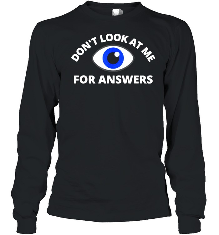 Funny Humor Don't Look At Me For Answers Eyeball T- Long Sleeved T-shirt