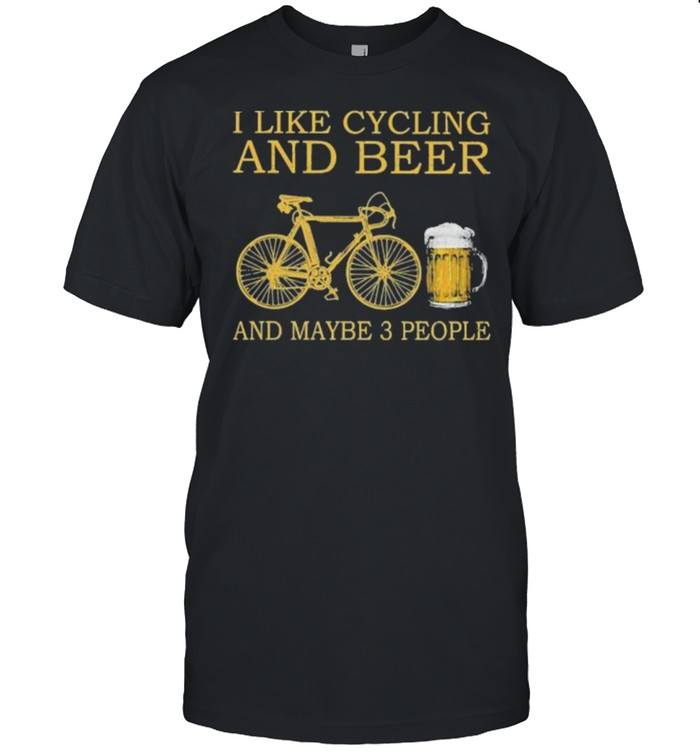 I like cycling and beer and maybe 3 people shirt Classic Men's T-shirt