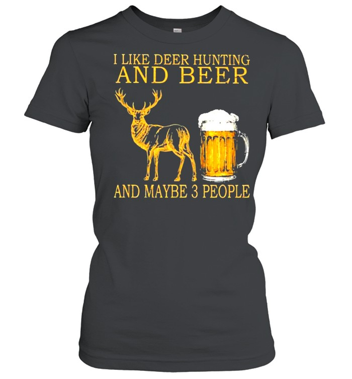 I like deer hunting and beer and maybe 3 people shirt Classic Women's T-shirt