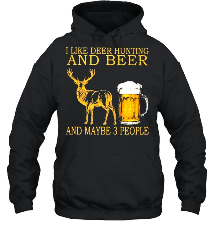 I like deer hunting and beer and maybe 3 people shirt Unisex Hoodie