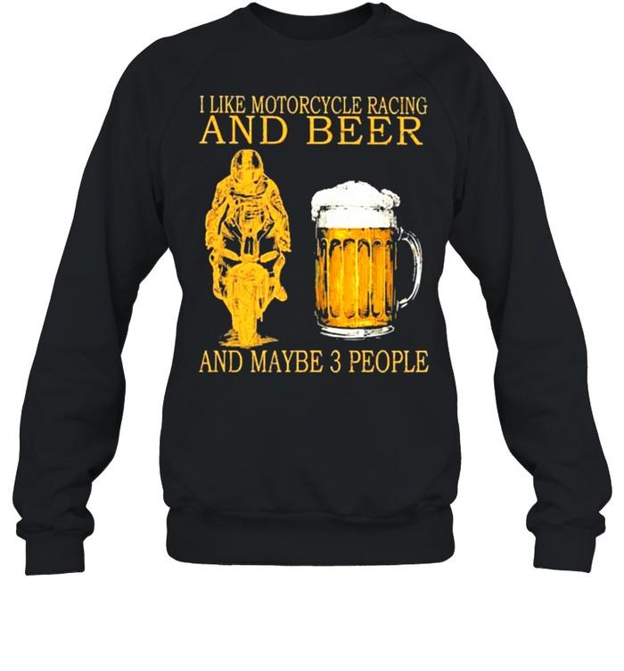I like motorcycles racing and beer and maybe 3 people shirt Unisex Sweatshirt