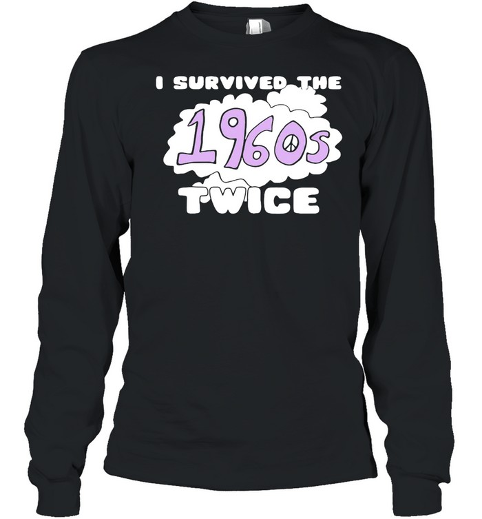 I Survived The 1960s Twice T-shirt Long Sleeved T-shirt