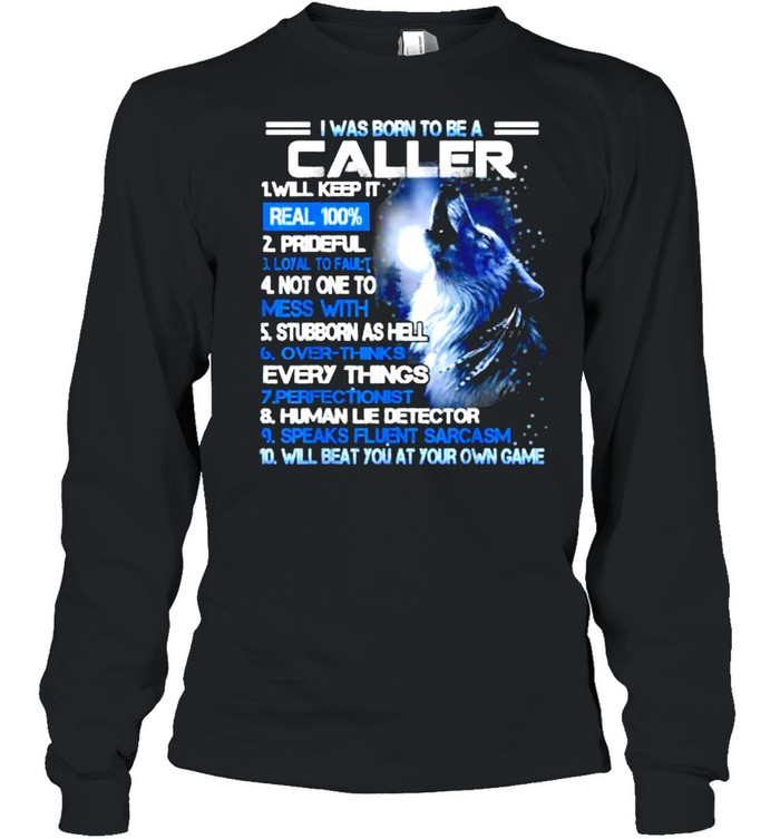 I was born to be a caller will beat you at your own game wolf T- Long Sleeved T-shirt