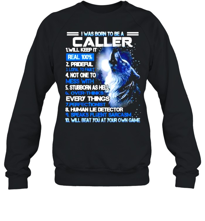 I was born to be a caller will beat you at your own game wolf T- Unisex Sweatshirt