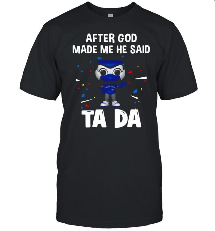 Toronto Blue Jays After God Made Me He Said Tada T-shirt Classic Men's T-shirt