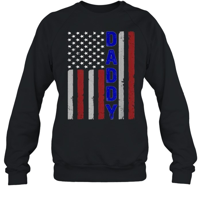 Daddy – Independence Day American Flag T- Unisex Sweatshirt